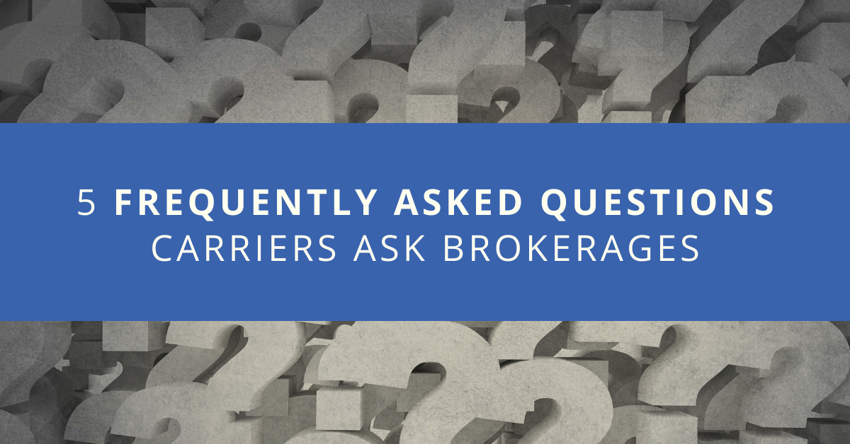 5 Frequently Asked Questions Carriers Ask Brokerages